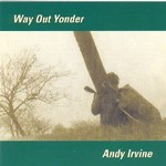ANDY IRVINE - WAY OUT YONDER (CD)...