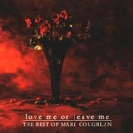 MARY COUGHLAN - LOVE ME OR LEAVE ME THE BEST OF MARY COUGHLAN (CD)