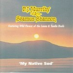 PJ MURRIHY AND  SEAMUS SHANNON - MY NATIVE SOD (CD)...