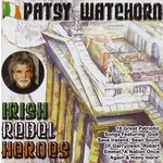PATSY WATCHORN - IRISH REBEL HEROES (CD)...