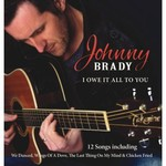 JOHNNY BRADY - I OWE IT ALL TO YOU (CD)