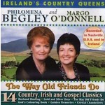 PHILOMENA BEGLEY AND MARGO O'DONNELL  - THE WAY OLD FRIENDS DO (CD)...