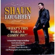 SHAUN LOUGHREY WHAT'S THIS WORLD A COMIN' TO?
