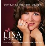 LISA STANLEY - LOVE ME A LITTLE BIT LONGER (CD)...