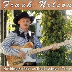 FRANK NELSON - NOTHING SO FAST AS THE PASSING OF TIME (CD)