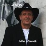 CLIFF AUSTIN - BELFAST TO NASHVILLE