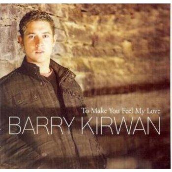 BARRY KIRWAN - TO MAKE YOU FEEL MY LOVE (CD)