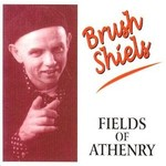 BRUSH SHIELS - FIELDS OF ATHENRY (CD)...