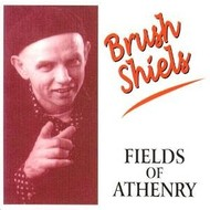 BRUSH SHIELS - FIELDS OF ATHENRY (CD)