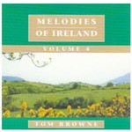TOM BROWNE - MELODIES OF IRELAND VOLUME 4 (CD)