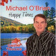 MICHAEL O'BRIEN - HAPPY TIMES, 20 GREAT TRACKS (CD)...
