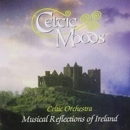CELTIC ORCHESTRA - CELTIC MOODS: MUSICAL REFLECTIONS OF IRELAND