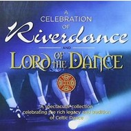 A CELEBRATION OF RIVERDANCE AND LORD OF THE DANCE (CD)...