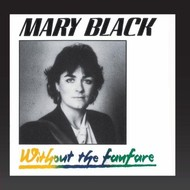 MARY BLACK - WITHOUT THE FANFARE (CD)