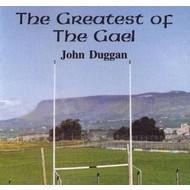 JOHN DUGGAN - THE GREATEST OF THE GAEL (CD)...