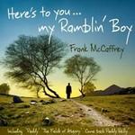 Rosette Records,  FRANK MCCAFFREY - HERE'S TO YOU MY RAMBLIN' BOY