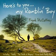 Rosette Records,  FRANK MCCAFFREY - HERE'S TO YOU MY RAMBLIN' BOY
