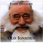 JOHN DUGGAN - OLD IGNATIUS (CD)...