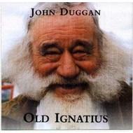 JOHN DUGGAN - OLD IGNATIUS (CD).
