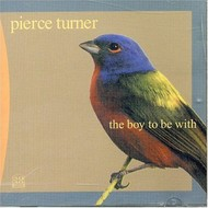 PIERCE TURNER - THE BOY TO BE WITH