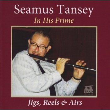 SEAMUS TANSEY - IN HIS PRIME: JIGS, REELS AND AIRS (CD)