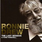 RONNIE DREW  - THE LAST SESSION, A FOND FAREWELL (CD)...