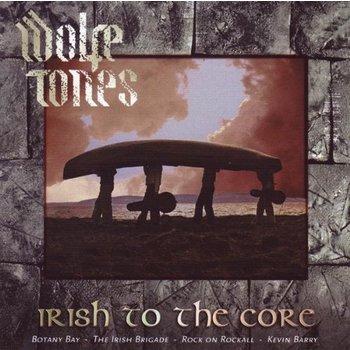 WOLFE TONES - IRISH TO THE CORE (CD)