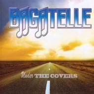 BAGATELLE  - UNDER THE COVERS (CD)...