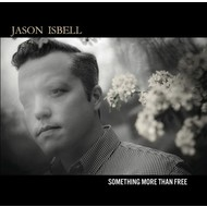 JASON ISBELL - SOMETHING MORE THAN FREE (CD)...