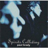 PAUL BRADY - SPIRITS COLLIDING