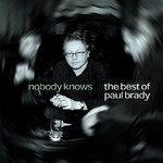 PAUL BRADY - NOBODY KNOWS, THE BEST OF PAUL BRADY (CD)...