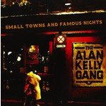 ALAN KELLY GANG - SMALL TOWNS AND FAMOUS NIGHTS CD