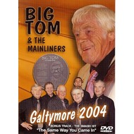 BIG TOM & THE MAINLINERS - GALTYMORE 2004 (DVD)...