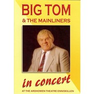 BIG TOM & THE MAINLINERS - IN CONCERT AT THE ARDHOWEN THEATRE ENNISKILLEN (DVD)...