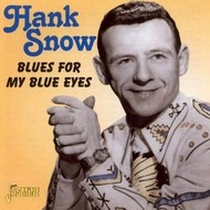 HANK SNOW - BLUES FOR MY BLUE EYES