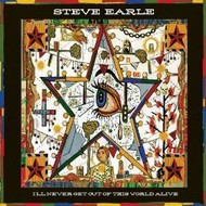 STEVE EARLE - I'LL NEVER GET OUT OF THIS WORLD ALIVE (CD)...