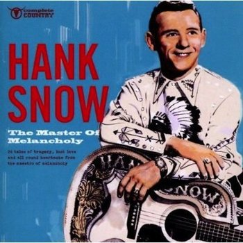 HANK SNOW - THE MASTER OF MELANCHOLY