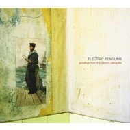 ELECTRIC PENGUINS - GOODBYE FROM THE ELECTRIC PENGUINS (CD).