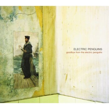 ELECTRIC PENGUINS - GOODBYE FROM THE ELECTRIC PENGUINS (CD)