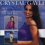 CRYSTAL GAYLE - MISS THE MISSISSIPPI & THESE DAYS (CD)...