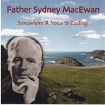 FATHER SYDNEY MACEWAN - SOMEWHERE A VOICE IS CALLING (CD)...