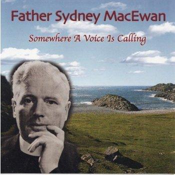 FATHER  SYDNEY MACEWAN  - SOMEWHERE A VOICE IS CALLING (CD)
