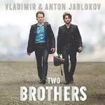 VLADIMIR AND ANTON JABLOKOV - TWO BROTHERS (CD)...