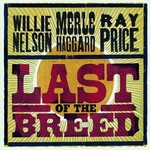 WILLIE NELSON /MERLE HAGGARD  / RAY PRICE  - LAST OF THE BREED (CD).