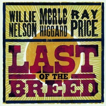 WILLIE NELSON /MERLE HAGGARD  / RAY PRICE  - LAST OF THE BREED (CD)