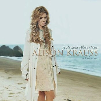 ALISON KRAUSS - A HUNDRED MILES OR MORE: A COLLECTION (CD)