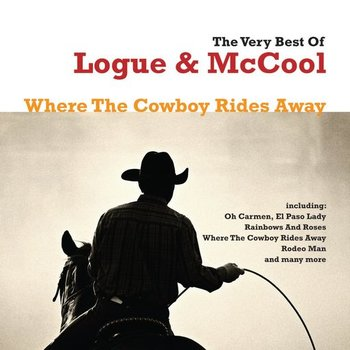LOGUE & MCCOOL - WHERE THE COWBOY RIDES AWAY, THE VERY BEST OF LOGUE & MCCOOL (CD)