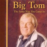 BIG TOM - THE SAME WAY YOU CAME IN (CD)