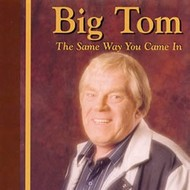 BIG TOM - THE SAME WAY YOU CAME IN (CD)....
