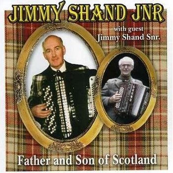 JIMMY SHAND JNR - FATHER AND SON OF SCOTLAND (CD)